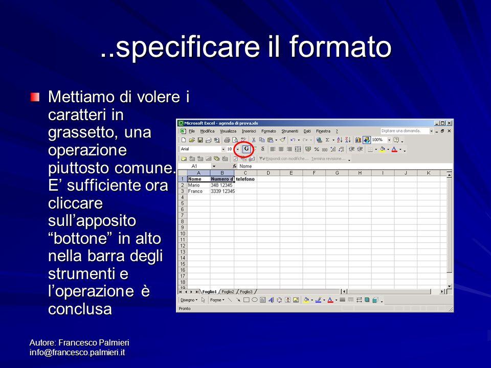 Autore: Francesco Palmieri info@francesco.palmieri.it..specificare il formato Mettiamo di volere i caratteri in grassetto, una operazione piuttosto co