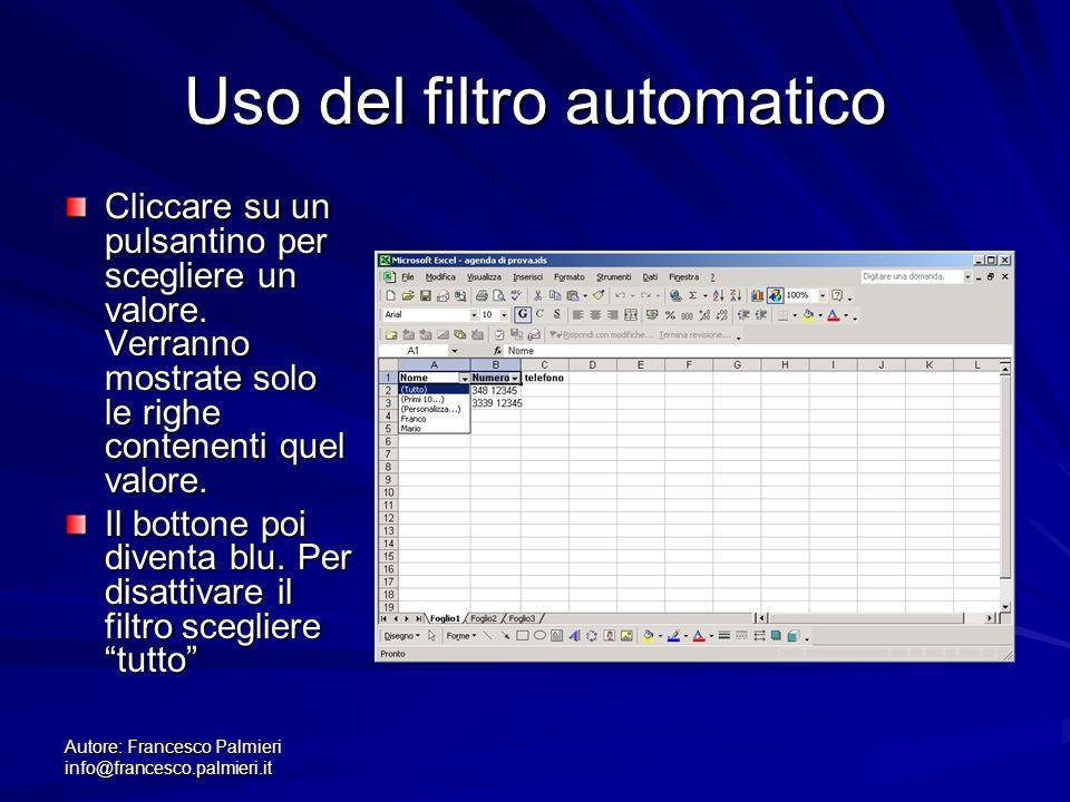 Autore: Francesco Palmieri info@francesco.palmieri.it Uso del filtro automatico Cliccare su un pulsantino per scegliere un valore. Verranno mostrate s
