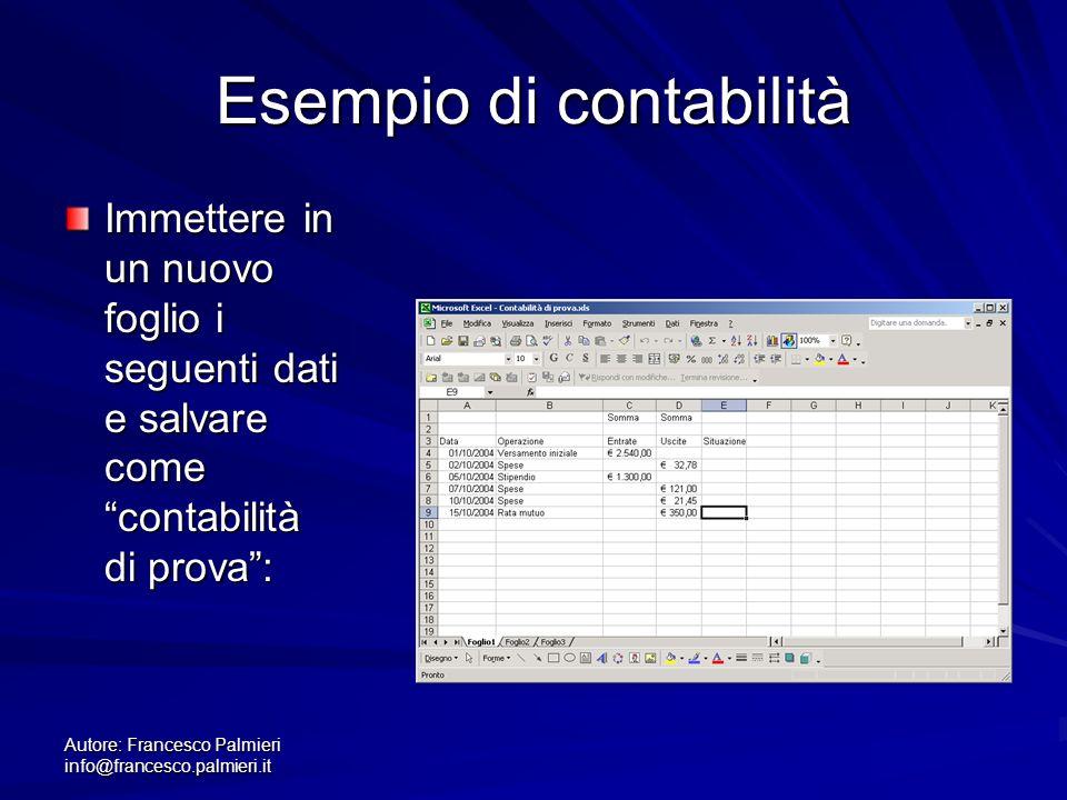 Autore: Francesco Palmieri info@francesco.palmieri.it Esempio di contabilità Immettere in un nuovo foglio i seguenti dati e salvare come contabilità di prova: