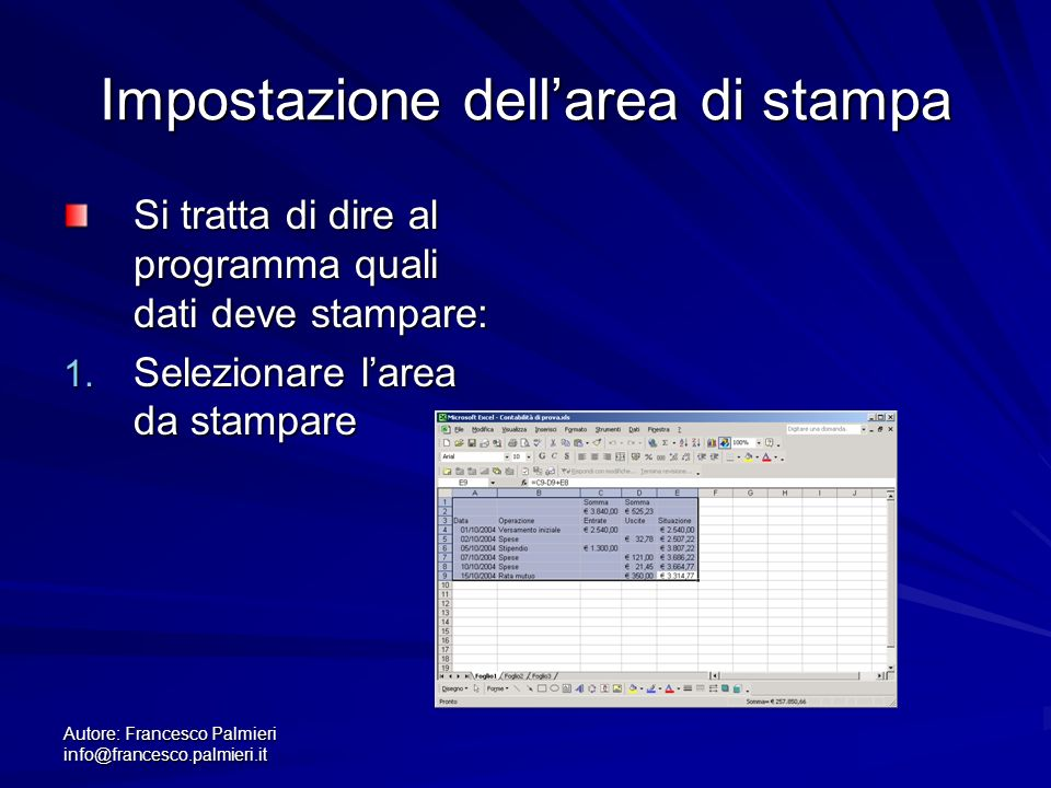 Autore: Francesco Palmieri info@francesco.palmieri.it Impostazione dellarea di stampa Si tratta di dire al programma quali dati deve stampare: 1. Sele