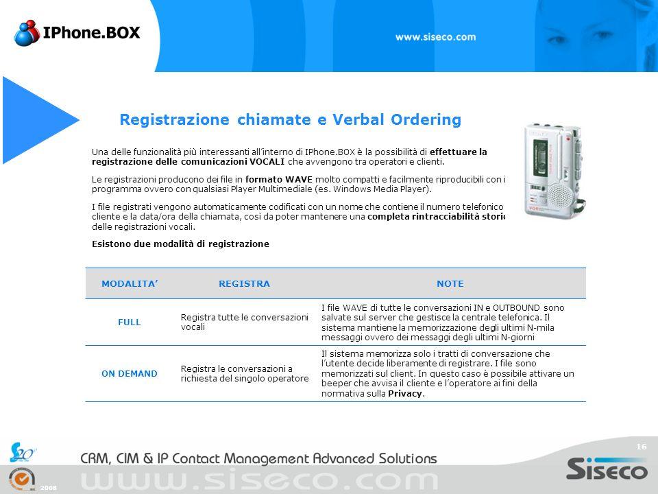 2008 16 Una delle funzionalità più interessanti allinterno di IPhone.BOX è la possibilità di effettuare la registrazione delle comunicazioni VOCALI ch