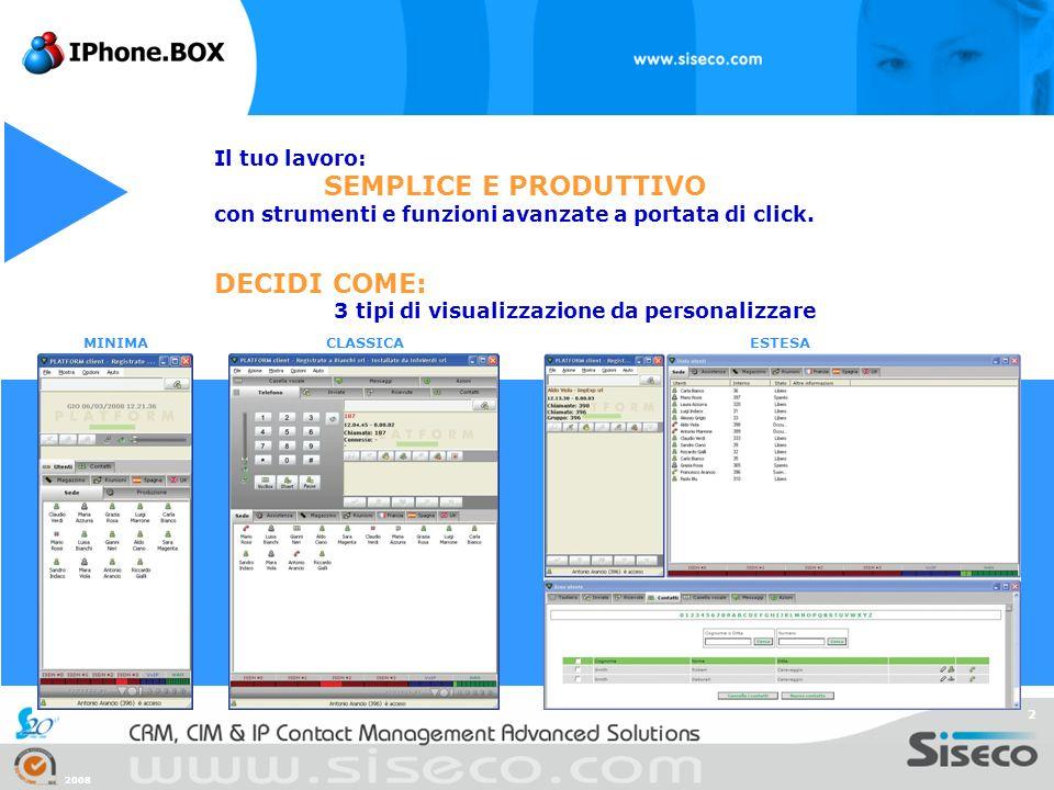 2 Il tuo lavoro: SEMPLICE E PRODUTTIVO con strumenti e funzioni avanzate a portata di click. MINIMACLASSICAESTESA DECIDI COME: 3 tipi di visualizzazio