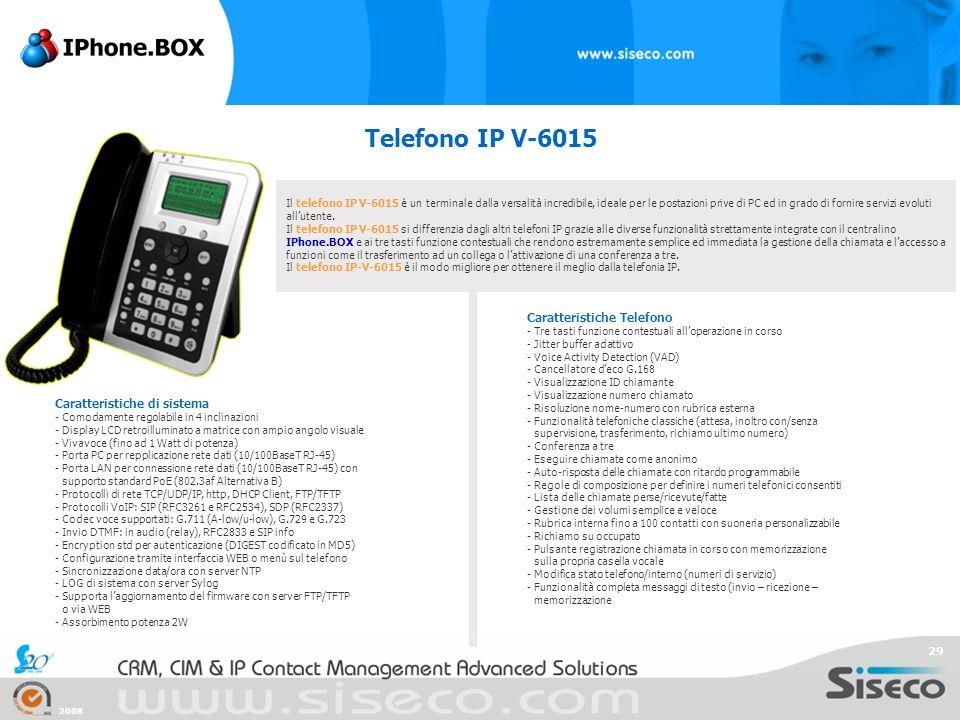 2008 29 Telefono IP V-6015 Il telefono IP V-6015 è un terminale dalla versalità incredibile, ideale per le postazioni prive di PC ed in grado di forni