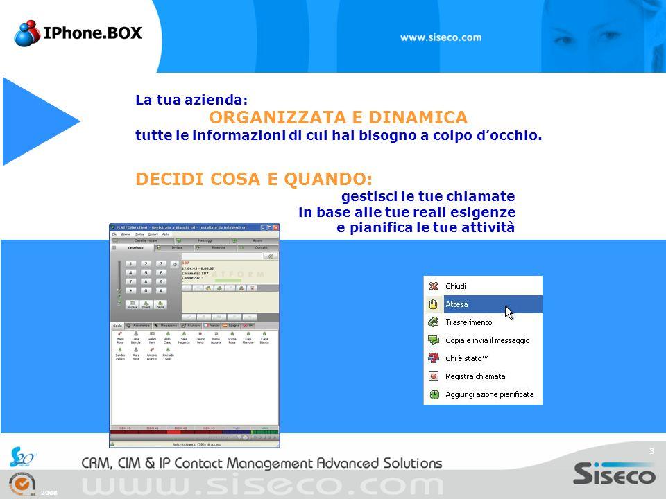 2008 3 La tua azienda: ORGANIZZATA E DINAMICA tutte le informazioni di cui hai bisogno a colpo docchio. DECIDI COSA E QUANDO: gestisci le tue chiamate