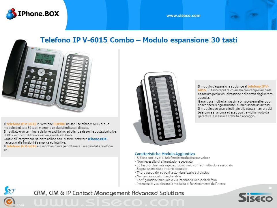 2008 30 Telefono IP V-6015 Combo – Modulo espansione 30 tasti Il telefono IP V-6015 in versione COMBO unisce il telefono V-6015 al suo modulo dedicato