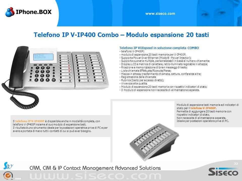 2008 32 Telefono IP V-IP400 Combo – Modulo espansione 20 tasti Telefono IP VOIspeed in soluzione completa COMBO - telefono V-IP400P; - modulo di espan