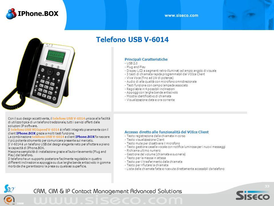 2008 33 Telefono USB V-6014 Con il suo design accattivante, il telefono USB V-6014 unisce alla facilità di utilizzo tipica di un telefono tradizionale