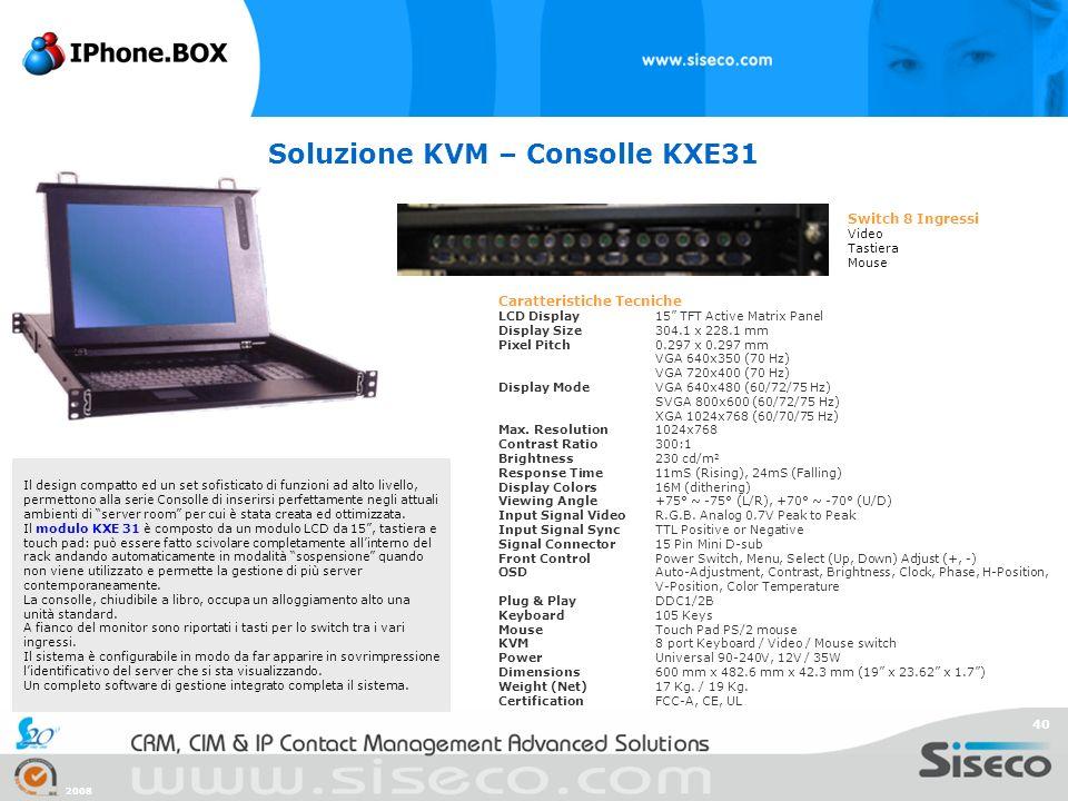 2008 40 Soluzione KVM – Consolle KXE31 Il design compatto ed un set sofisticato di funzioni ad alto livello, permettono alla serie Consolle di inserir