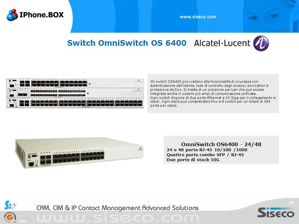 2008 43 Switch OmniSwitch OS 6400 Gli switch OS6400 provvedono alle funzionalità di sicurezza con autenticazione dellutente, liste di controllo degli