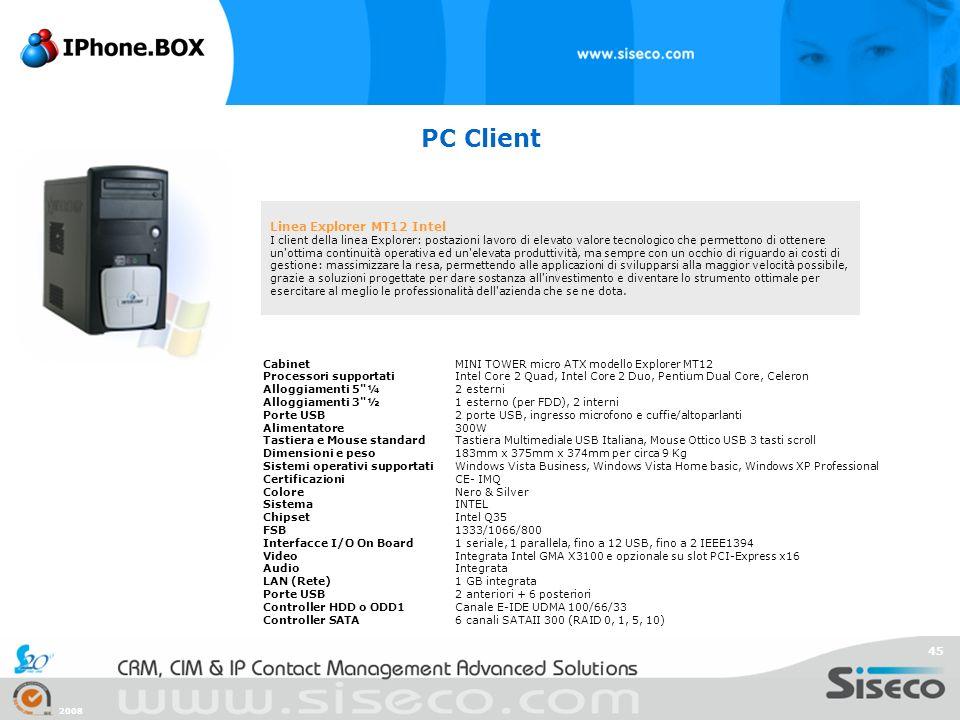 2008 45 PC Client Linea Explorer MT12 Intel I client della linea Explorer: postazioni lavoro di elevato valore tecnologico che permettono di ottenere