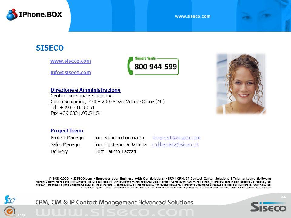 2008 46 SISECO www.siseco.com info@siseco.com Direzione e Amministrazione Centro Direzionale Sempione Corso Sempione, 270 – 20028 San Vittore Olona (M