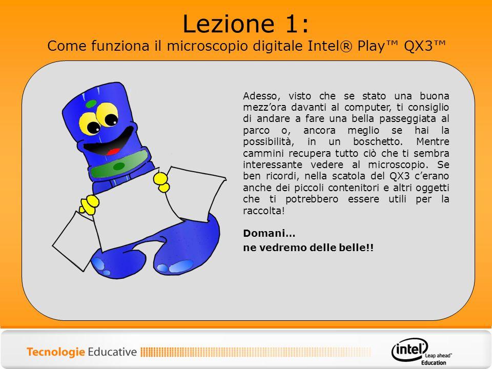 Lezione 1: Come funziona il microscopio digitale Intel® Play QX3 Adesso, visto che se stato una buona mezzora davanti al computer, ti consiglio di and