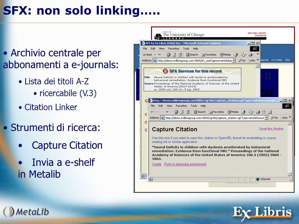 SFX: non solo linking….. Archivio centrale per abbonamenti a e-journals: Citation Linker Lista dei titoli A-Z ricercabile (V.3) Strumenti di ricerca: