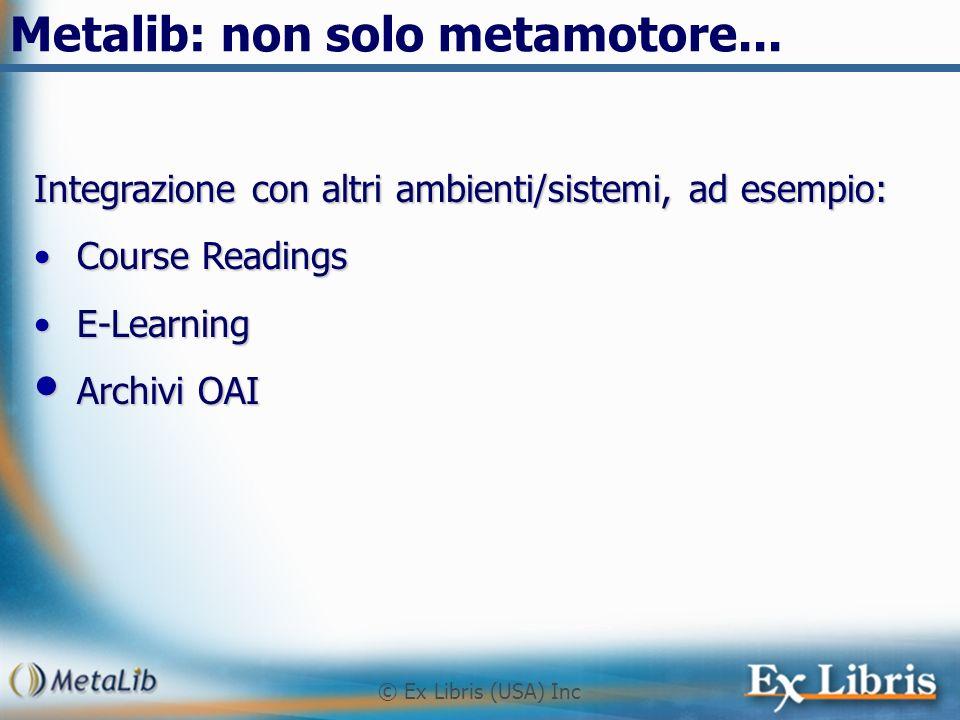 © Ex Libris (USA) Inc Metalib: non solo metamotore... Integrazione con altri ambienti/sistemi, ad esempio: Course ReadingsCourse Readings E-LearningE-