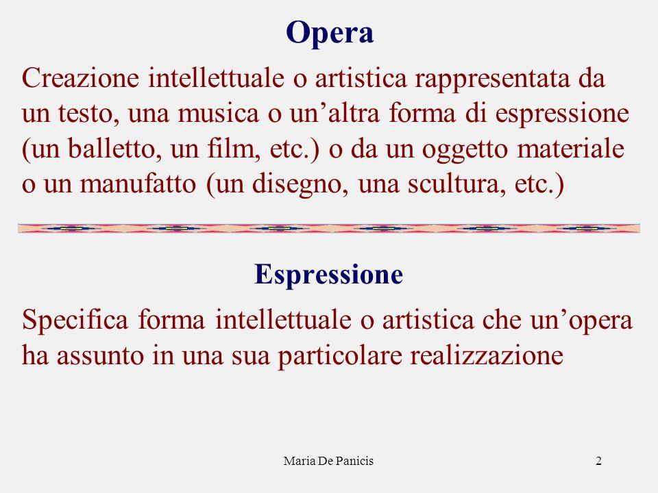 Maria De Panicis2 Opera Creazione intellettuale o artistica rappresentata da un testo, una musica o unaltra forma di espressione (un balletto, un film