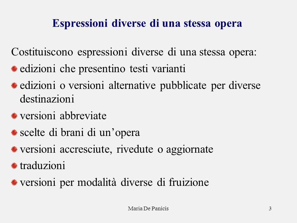 Maria De Panicis3 Espressioni diverse di una stessa opera Costituiscono espressioni diverse di una stessa opera: edizioni che presentino testi variant