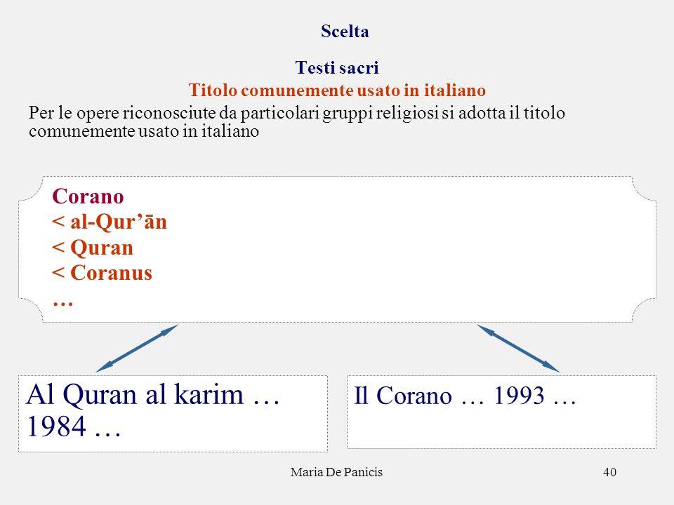 Maria De Panicis40 Scelta Testi sacri Titolo comunemente usato in italiano Per le opere riconosciute da particolari gruppi religiosi si adotta il titolo comunemente usato in italiano Il Corano … 1993 … Al Quran al karim … 1984 … Corano < al-Qurān < Quran < Coranus …