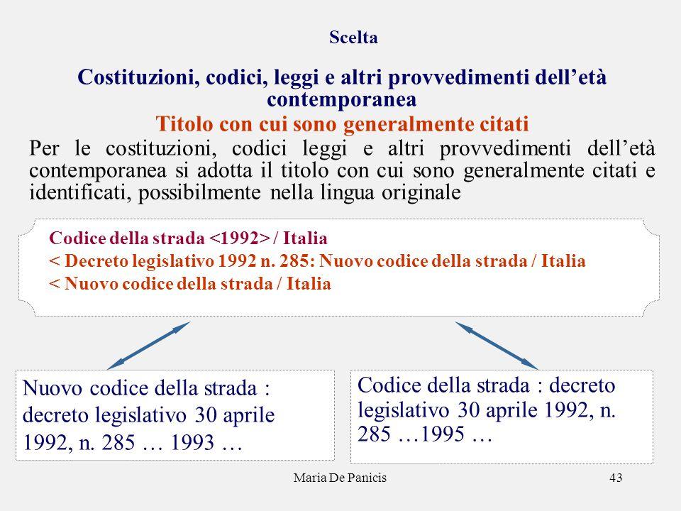 Maria De Panicis43 Scelta Costituzioni, codici, leggi e altri provvedimenti delletà contemporanea Titolo con cui sono generalmente citati Per le costi