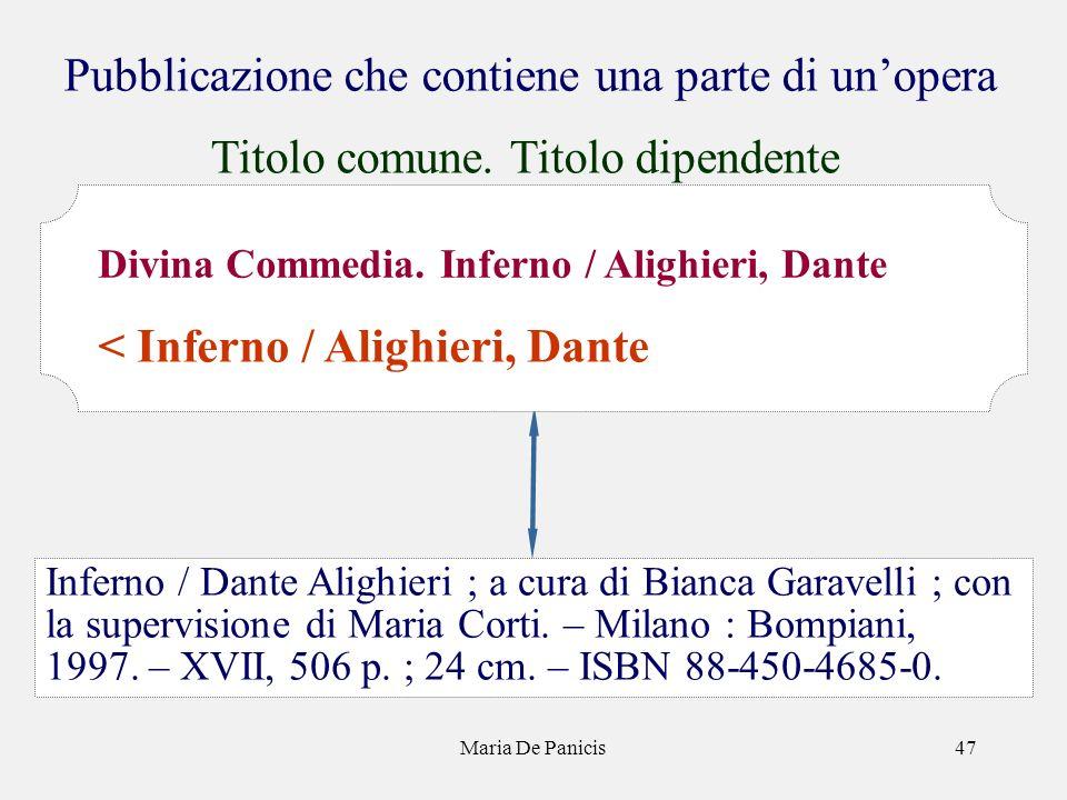 Maria De Panicis47 Pubblicazione che contiene una parte di unopera Inferno / Dante Alighieri ; a cura di Bianca Garavelli ; con la supervisione di Maria Corti.
