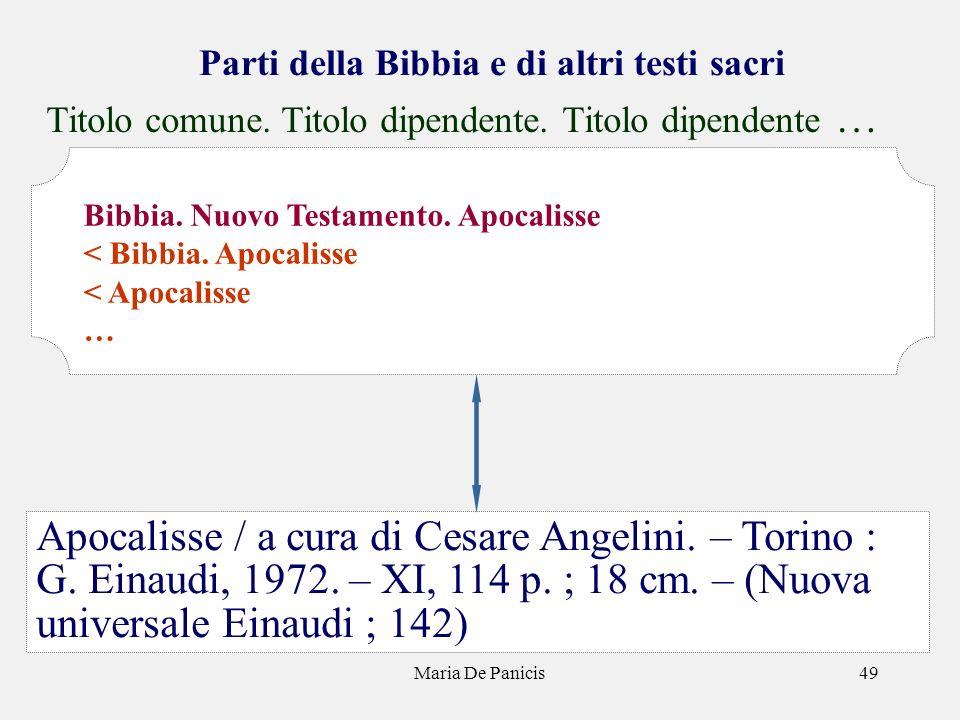 Maria De Panicis49 Parti della Bibbia e di altri testi sacri Titolo comune. Titolo dipendente. Titolo dipendente … Apocalisse / a cura di Cesare Angel