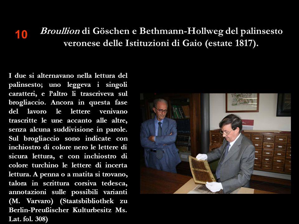 10 Broullion di Göschen e Bethmann-Hollweg del palinsesto veronese delle Istituzioni di Gaio (estate 1817). I due si alternavano nella lettura del pal