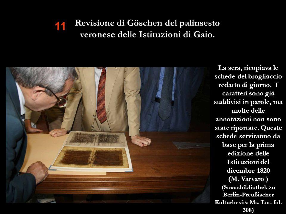 11 Revisione di Göschen del palinsesto veronese delle Istituzioni di Gaio. La sera, ricopiava le schede del brogliaccio redatto di giorno. I caratteri