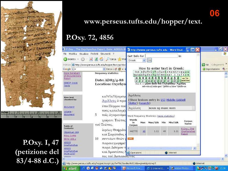 www.perseus.tufts.edu/hopper/text. 06 P.Oxy. I, 47 (petizione del 83/4-88 d.C.) P.Oxy. 72, 4856