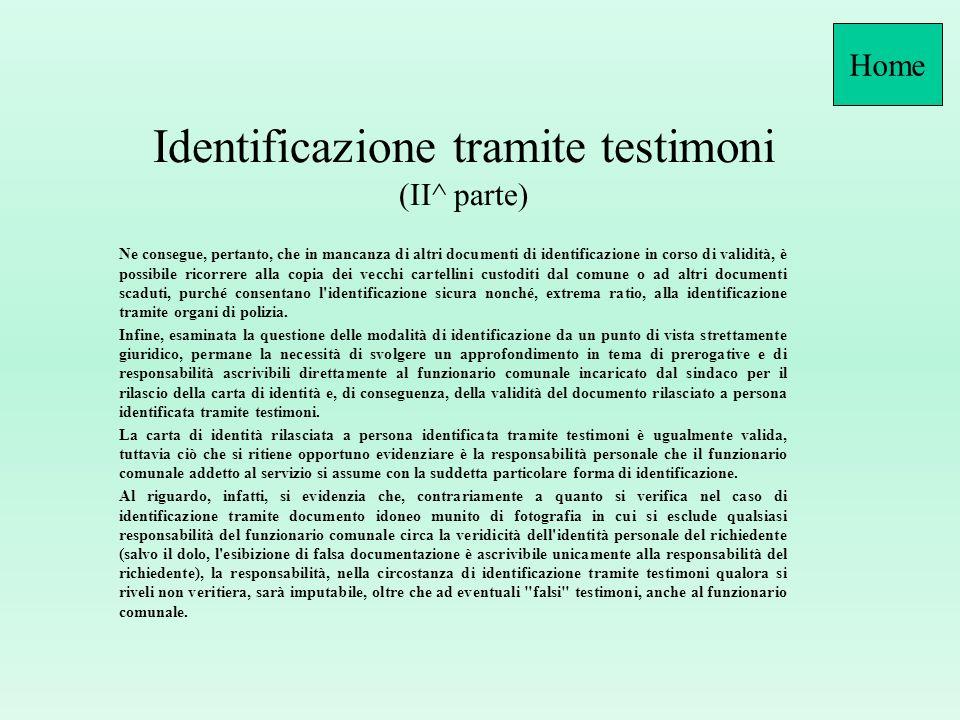 Identificazione tramite testimoni (I^ parte) L'identificazione tramite testimoni integra un'ipotesi consolidata nella prassi amministrativa e trova un