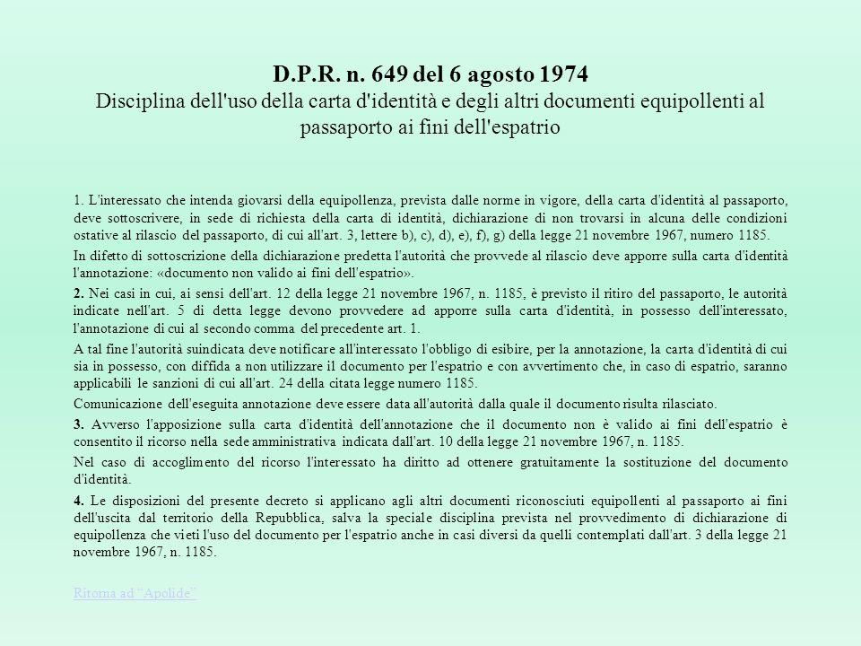 Legge 21.11.1967, n. 1185, art. 3 Non possono ottenere il passaporto: a) coloro che, essendo a norma di legge sottoposti alla patria potestà o alla po