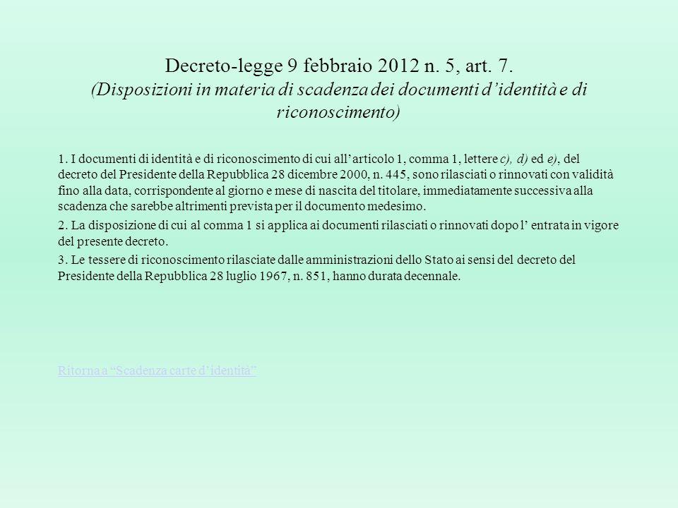 Scadenza carte didentità Quesito: Lart. 7 del d.l. n. 5/2012, in base al quale I documenti di identità...sono rilasciati o rinnovati con validità fino