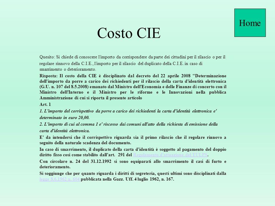 Costo CIE Quesito: Si chiede di conoscere l importo da corrispondere da parte dei cittadini per il rilascio o per il regolare rinnovo della C.I.E., l importo per il rilascio del duplicato della C.I.E.