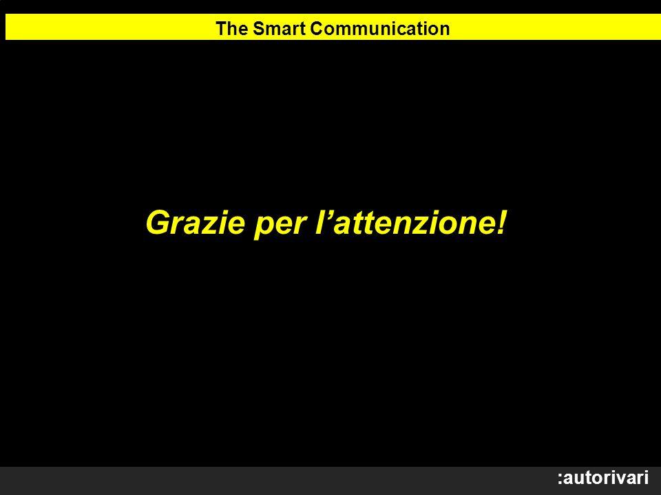:autorivari Grazie per lattenzione! The Smart Communication
