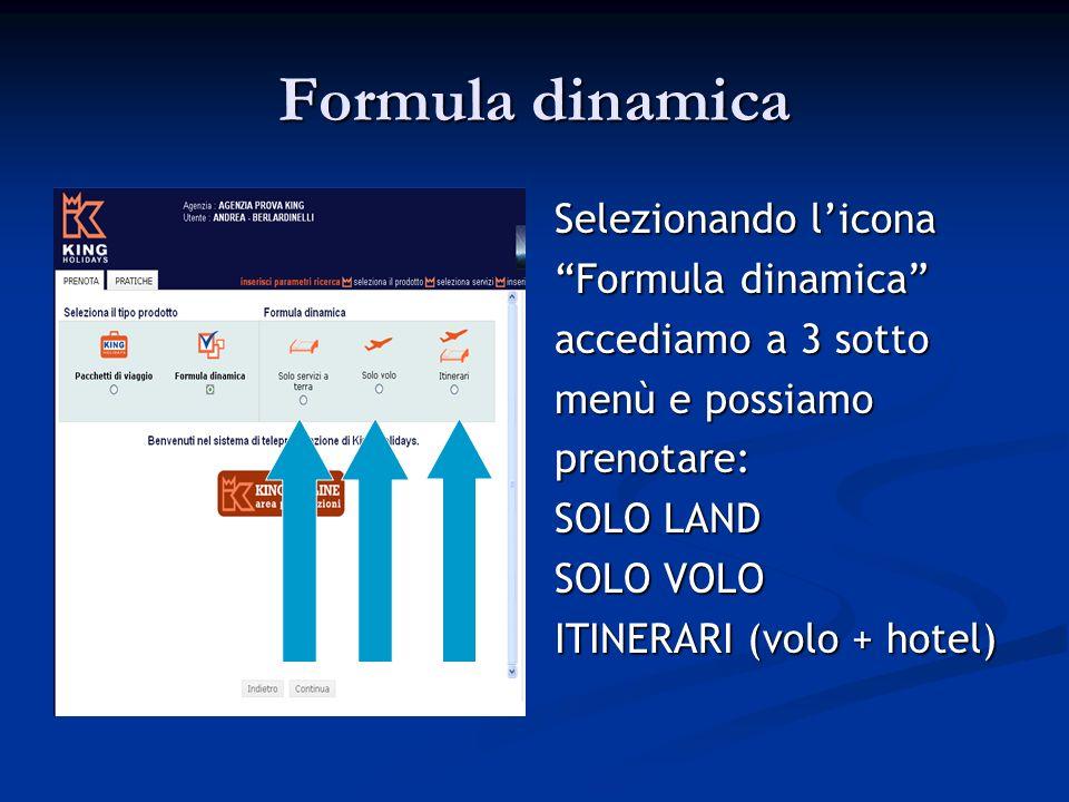 Formula dinamica Selezionando licona Formula dinamica accediamo a 3 sotto menù e possiamo prenotare: SOLO LAND SOLO VOLO ITINERARI (volo + hotel)
