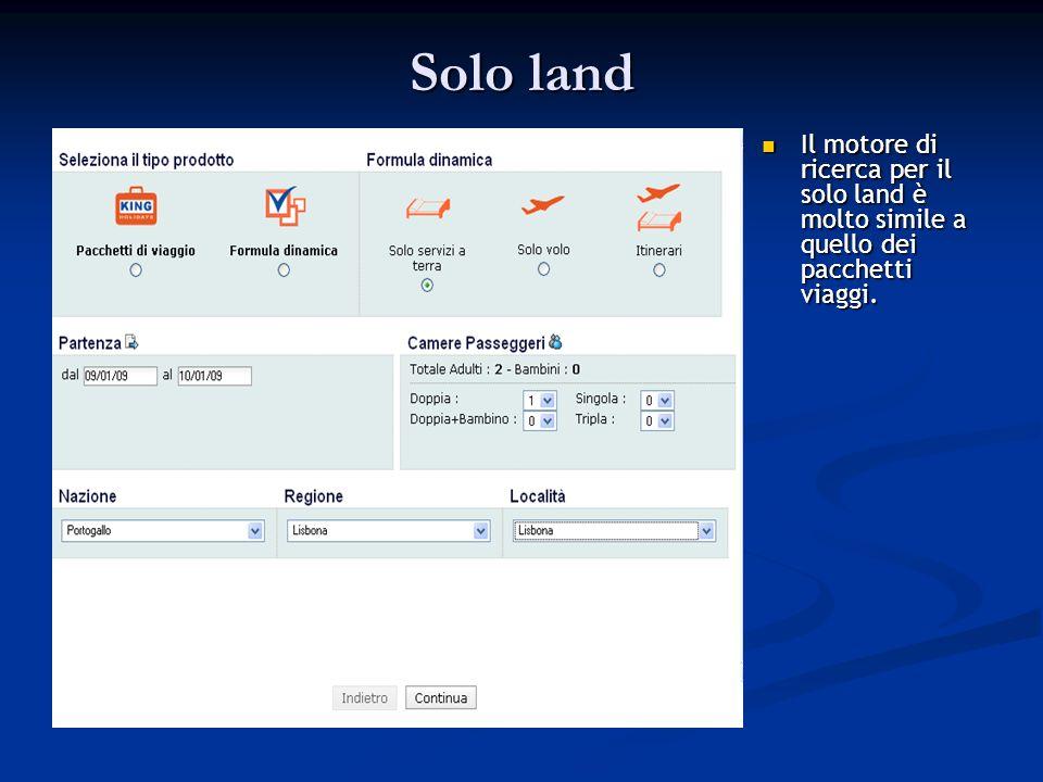 Solo land Il motore di ricerca per il solo land è molto simile a quello dei pacchetti viaggi.