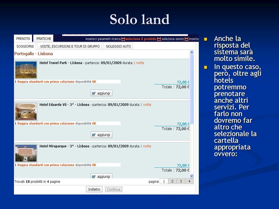 Solo land Anche la risposta del sistema sarà molto simile.