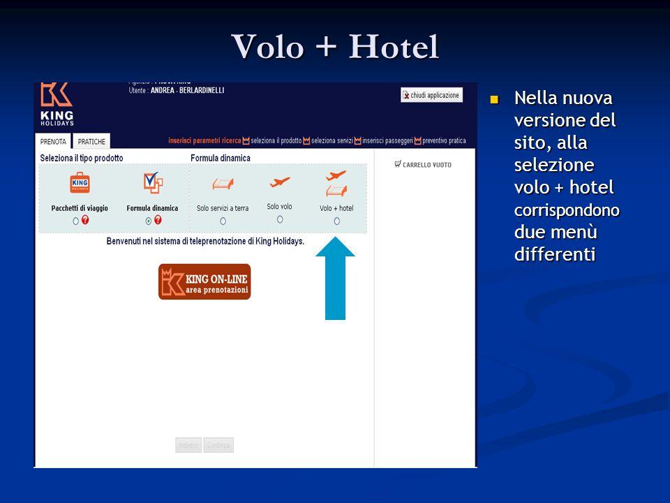 Volo + Hotel Nella nuova versione del sito, alla selezione volo + hotel corrispondono due menù differenti