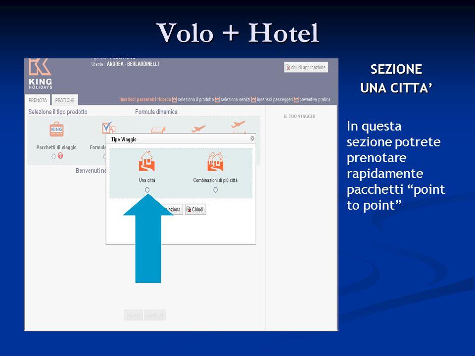 Volo + Hotel SEZIONE UNA CITTA In questa sezione potrete prenotare rapidamente pacchetti point to point