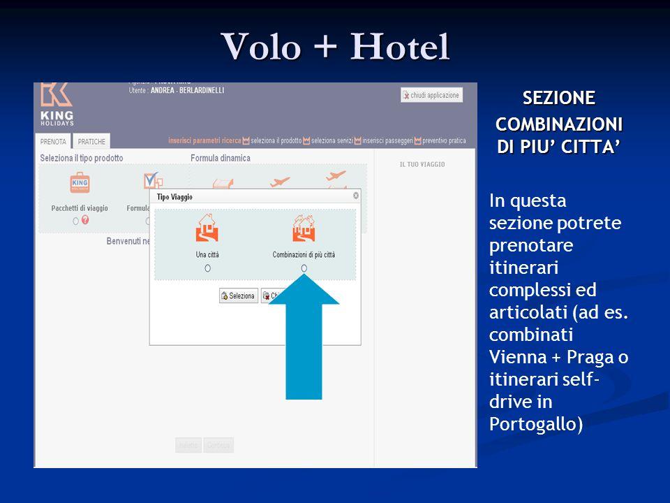 Volo + Hotel SEZIONE COMBINAZIONI DI PIU CITTA In questa sezione potrete prenotare itinerari complessi ed articolati (ad es.