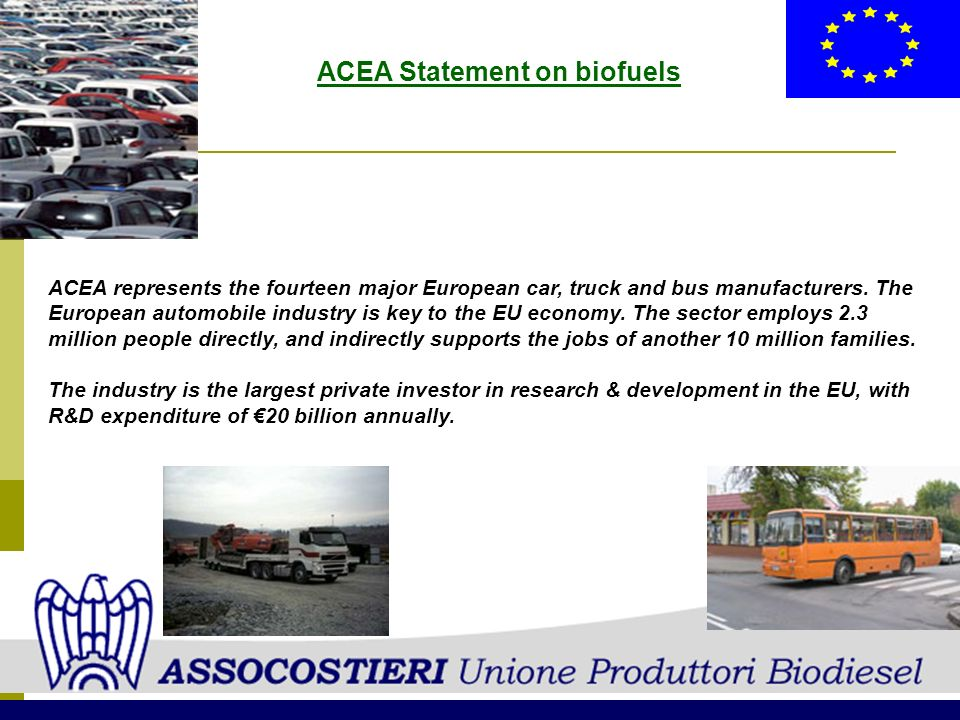 ACEA Statement on biofuels ACEA represents the fourteen major European car, truck and bus manufacturers.
