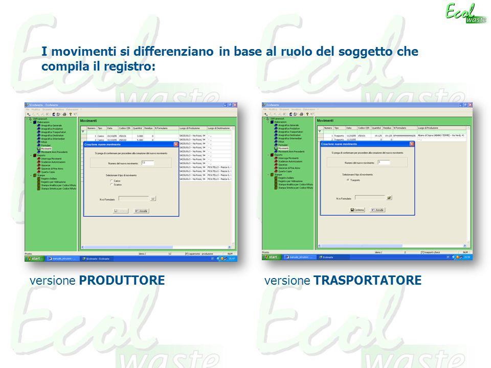 I movimenti si differenziano in base al ruolo del soggetto che compila il registro: versione PRODUTTORE versione TRASPORTATORE