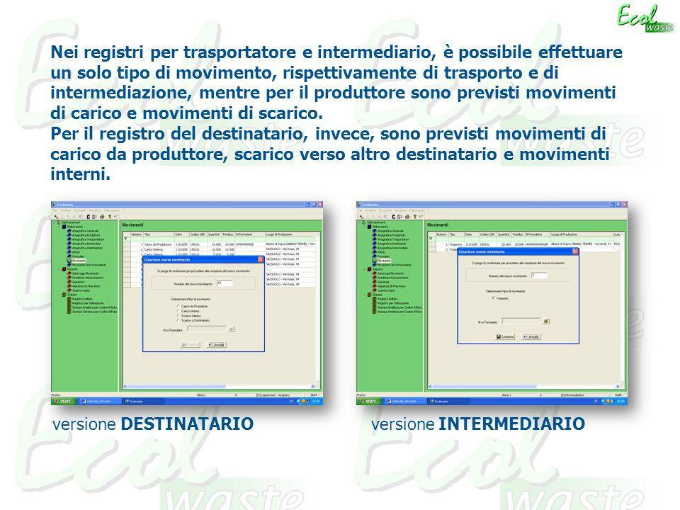Nei registri per trasportatore e intermediario, è possibile effettuare un solo tipo di movimento, rispettivamente di trasporto e di intermediazione, mentre per il produttore sono previsti movimenti di carico e movimenti di scarico.