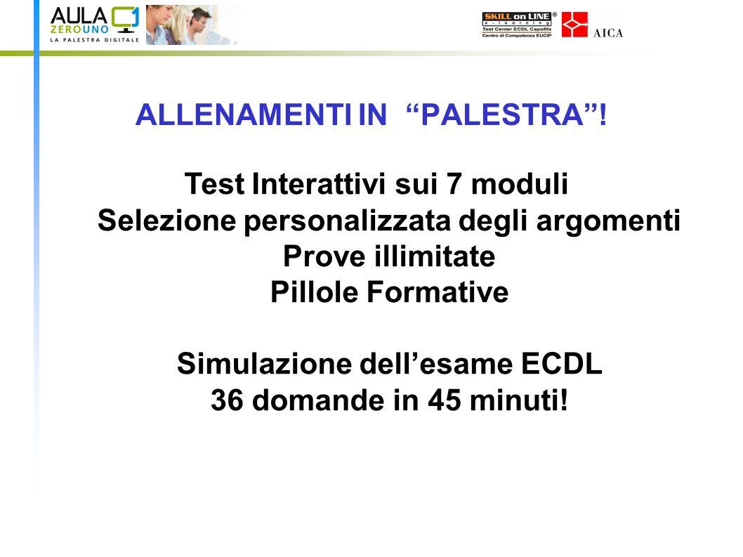 ALLENAMENTI IN PALESTRA! Test Interattivi sui 7 moduli Selezione personalizzata degli argomenti Prove illimitate Pillole Formative Simulazione dellesa