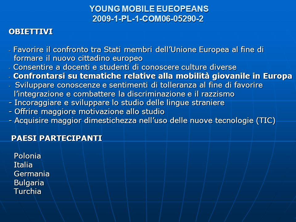 YOUNG MOBILE EUEOPEANS 2009-1-PL-1-COM06-05290-2 YOUNG MOBILE EUEOPEANS 2009-1-PL-1-COM06-05290-2 OBIETTIVI - Favorire il confronto tra Stati membri d