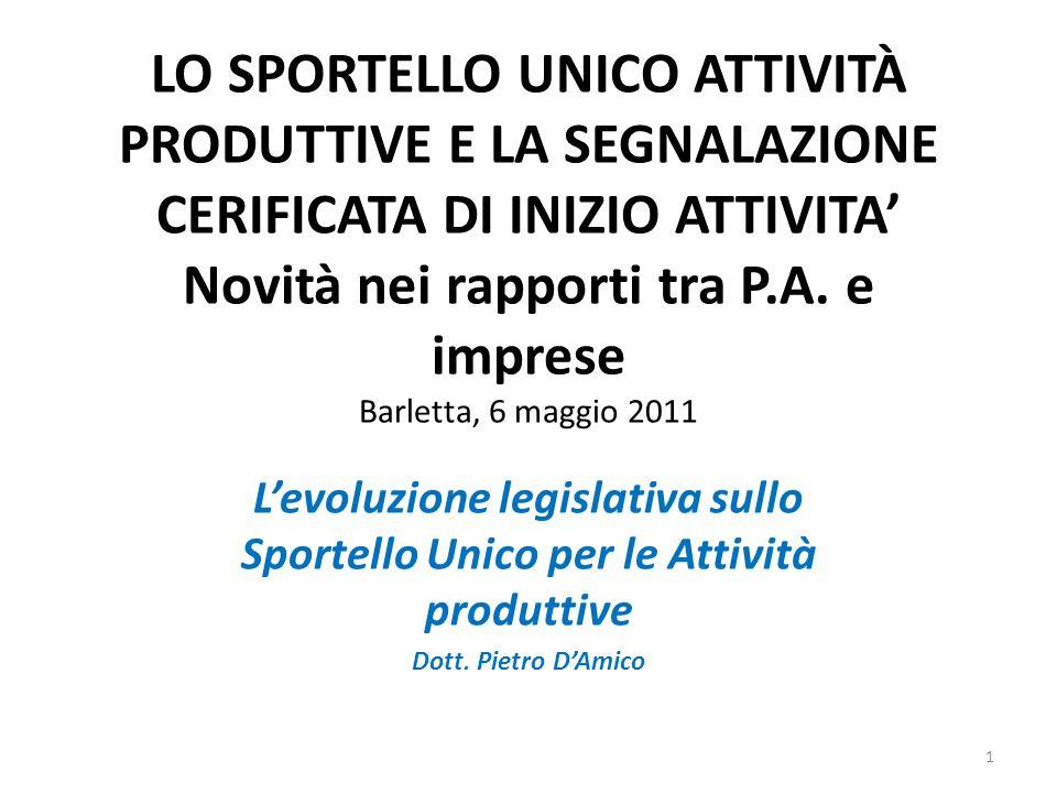 LO SPORTELLO UNICO ATTIVITÀ PRODUTTIVE E LA SEGNALAZIONE CERIFICATA DI INIZIO ATTIVITA Novità nei rapporti tra P.A. e imprese Barletta, 6 maggio 2011