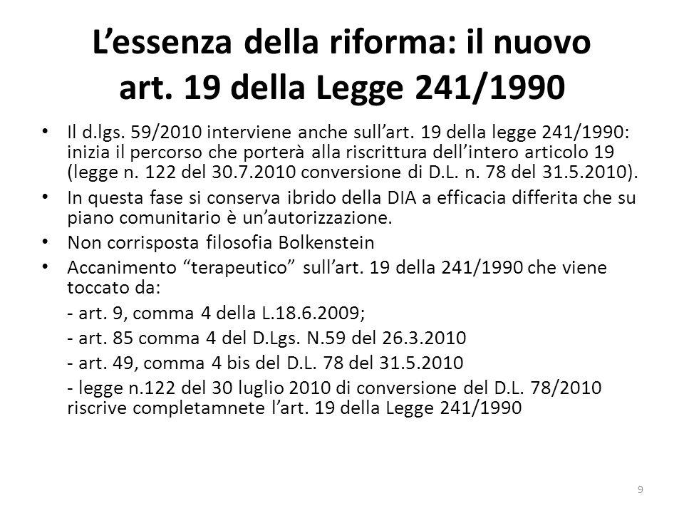 Lessenza della riforma: il nuovo art. 19 della Legge 241/1990 Il d.lgs. 59/2010 interviene anche sullart. 19 della legge 241/1990: inizia il percorso