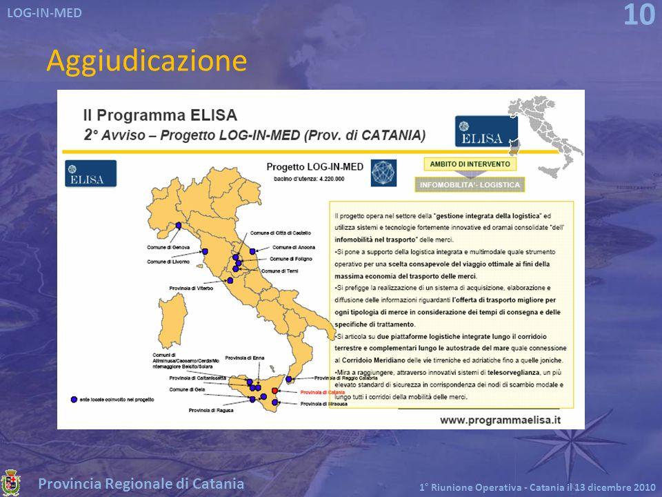 Provincia Regionale di Catania LOG-IN-MED 1° Riunione Operativa - Catania il 13 dicembre 2010 10 Aggiudicazione