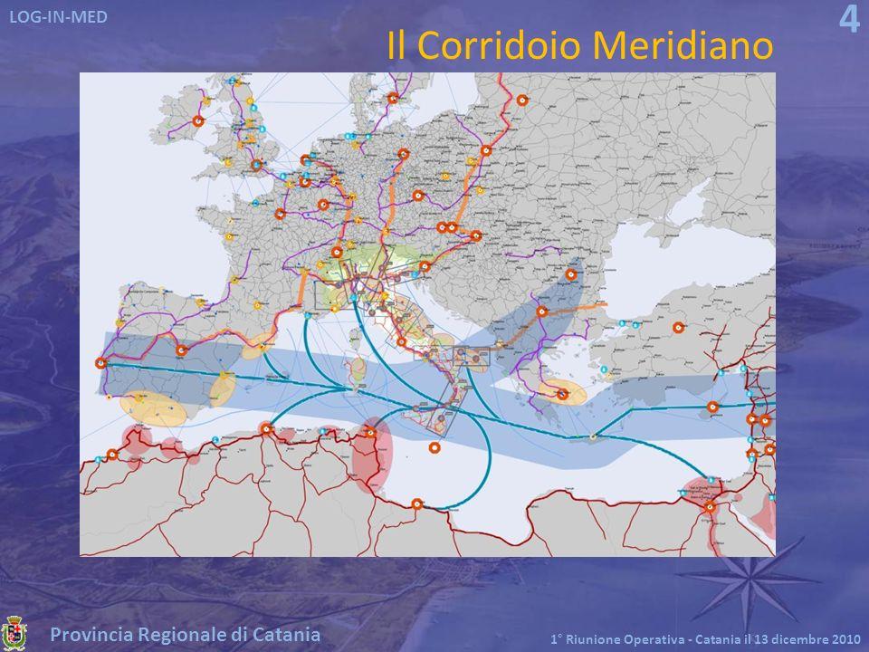 Provincia Regionale di Catania LOG-IN-MED 1° Riunione Operativa - Catania il 13 dicembre 2010 4 Il Corridoio Meridiano