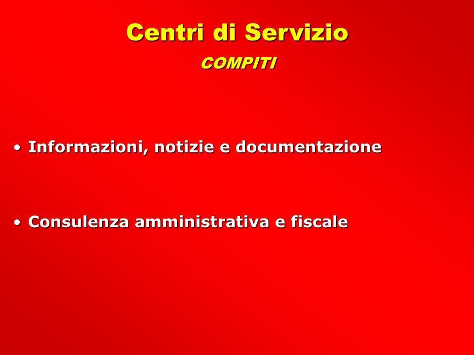 Centri di Servizio COMPITI Informazioni, notizie e documentazioneInformazioni, notizie e documentazione Consulenza amministrativa e fiscaleConsulenza amministrativa e fiscale