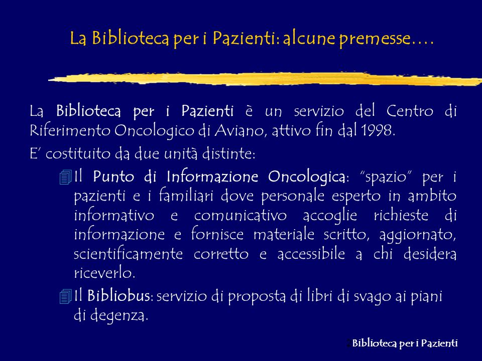 2 Biblioteca per i Pazienti La Biblioteca per i Pazienti: alcune premesse…. La Biblioteca per i Pazienti è un servizio del Centro di Riferimento Oncol