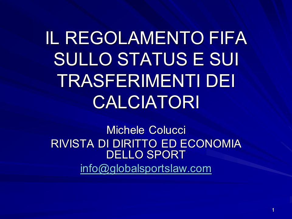 1 IL REGOLAMENTO FIFA SULLO STATUS E SUI TRASFERIMENTI DEI CALCIATORI Michele Colucci RIVISTA DI DIRITTO ED ECONOMIA DELLO SPORT info@globalsportslaw.com